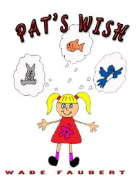 Pat's Wish - Wade Faubert, Alison Faubert