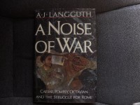 A Noise of  War: Caesar, Pompey, Octavian & the Struggle for Rome - A.J. Langguth
