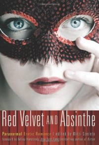 Red Velvet and Absinthe - Kelley Armstrong, Mitzi Szereto, Janine Ashbless, Elizabeth Daniels, Bonnie Dee, Giselle Renarde, Charlotte Stein, Anna Meadows, Zander Vyne, Ashley Lister, Sharon Bidwell, Claire Buckingham, Cary Williams, Tahira Iqbal, Rose de Fer, Even Mora