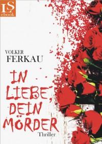 In Liebe, dein Mörder: Thriller (Band 1 von 3) (German Edition) - Volker Ferkau