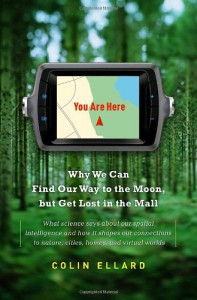 You Are Here: Why We Can Find Our Way to the Moon, but Get Lost in the Mall - Colin Ellard