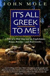 It's All Greek to Me!: A Tale of a Mad Dog and an Englishman, Ruins, Retsina--and Real Greeks - John Mole