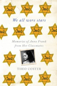 We All Wore Stars: Memories of Anne Frank from Her Classmates - Theo Coster, Marjolijn De Jager