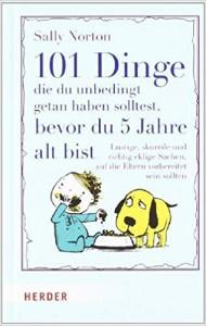 101 Dinge. die du unbedingt getan haben solltest. bevor du 5 Jahre alt bist - Sally Norton
