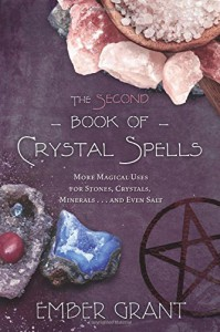 The Second Book of Crystal Spells: More Magical Uses for Stones, Crystals, Minerals... and Even Salt - Ember Grant