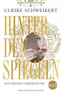 Hinter den Spiegeln - Das Wiener Vermächtnis - Ulrike Schweikert
