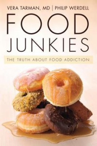 Food Junkies: The Truth about Food Addiction - Lisa Bunting, Phil Werdell, Vera Tarman