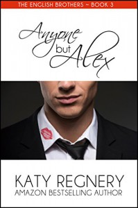 Anyone but Alex (The English Brothers Book 3) - Katy Regnery