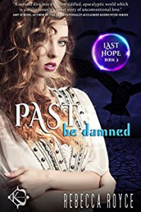 Past Be Damned (Last Hope Book 2) - Rebecca Royce