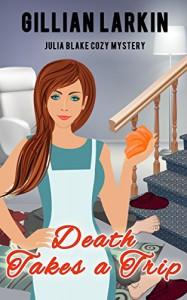 Death Takes A Trip (Julia Blake Cozy Mystery Book 5) - Gillian Larkin