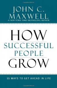 How Successful People Grow: 15 Ways to Get Ahead in Life - John C. Maxwell