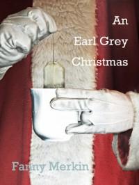 An Earl Grey Christmas - Fanny Merkin, Andrew Shaffer