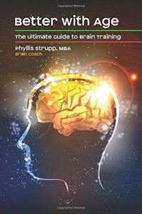 Better with Age: The Ultimate Guide to Brain Training - Phyllis T. Strupp