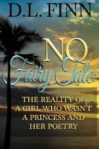 No Fairy Tale: The reality of a girl who wasn't a princess and her poetry - D. L. Finn