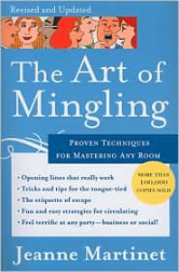 The Art of Mingling: Proven Techniques for Mastering Any Room - Jeanne Martinet