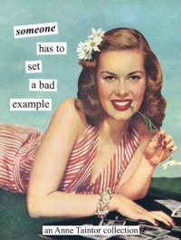 Someone has to set a bad example: An Anne Taintor Collection - Anne Taintor