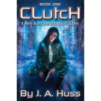 Clutch (I Am Just Junco, #1) - J.A. Huss
