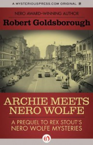 Archie Meets Nero Wolfe: A Prequel to Rex Stout's Nero Wolfe Mysteries - Robert Goldsborough