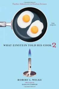 What Einstein Told His Cook 2: The Sequel: Further Adventures in Kitchen Science (v. 2) - Robert L. Wolke, Marlene Parrish