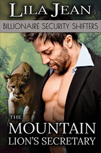 The Mountain Lion's Secretary (A Billionaire BBW Paranormal Shape Shifter Romance) (Billionaire Security Shifters) - Lila Jean