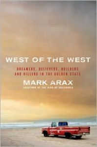 West of the West: Dreamers, Believers, Builders, and Killers in the Golden State - Mark Arax