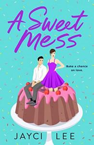 A Sweet Mess - Jayci Lee