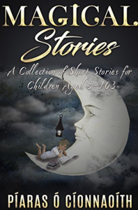 Magical Stories: A Collection of Short Stories for Children Aged 3-103 (Volume 1) - Piaras O Cionnaoith