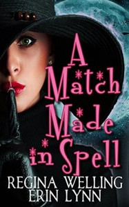 A Match Made in Spell: Lexi Balefire, Matchmaking Witch - Regina Welling, Erin Lynn