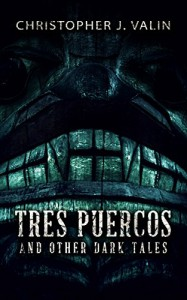 Tres Puercos: And Other Dark Tales - Christopher J. Valin