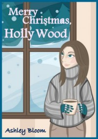 Merry Christmas, Holly Wood - Ashley Bloom