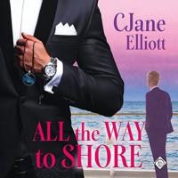 All the Way to Shore - C. Jane Elliott, Tim McKiernan