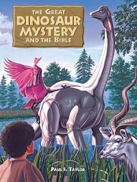 Great Dinosaur Mystery and the Bible - Paul S. Taylor