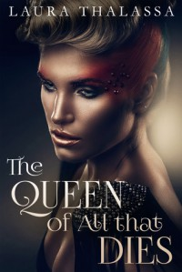 The Queen of All that Dies - Laura Thalassa
