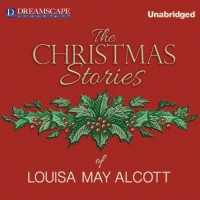 The Christmas Stories of Louisa May Alcott - Louisa May Alcott, Susie Berneis