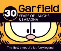 30 Years of Laughs & Lasagna: The Life & Times of a Fat, Furry Legend! (Garfield Classics) - Jim Davis
