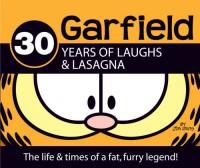 30 Years of Laughs & Lasagna: The Life & Times of a Fat, Furry Legend! (Garfield Classics) - Jim Davis