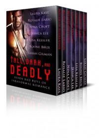 Tall, Dark, and Deadly: Seven Bad Boys of Paranormal Romance (Entangled Edge) - 'Laura Kaye',  'Rosalie Lario',  'Nina Croft',  'Jessica Lee',  'Lisa Kessler',  'Sarah Gilman',  'Boone Brux'