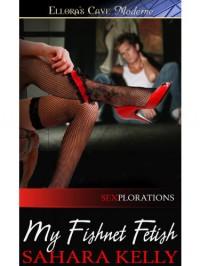 My Fishnet Fetish (Sexplorations, Book Three) - Sahara Kelly