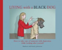 Living with a Black Dog - Matthew Johnstone