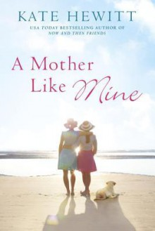A Mother Like Mine (A Hartley-by-the-Sea Novel) - Kate Hewitt