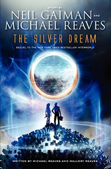 The Silver Dream (InterWorld Trilogy) - Michael Reaves, Mallory Reaves, Neil Gaiman