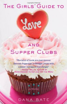 The Girls' Guide to Love and Supper Clubs - Dana Bate
