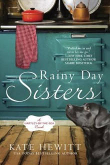 Rainy Day Sisters: A Hartley-by-the-Sea Novel - Kate Hewitt