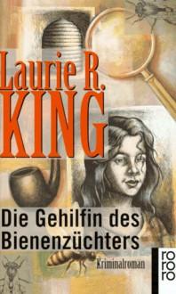 Die Gehilfin des BienenzÃŒchters. Kriminalroman. - Laurie R. King