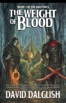 The Weight of Blood (The Half-Orcs, #1) - David Dalglish