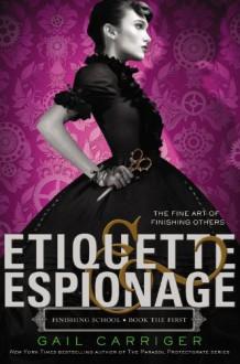 Etiquette & Espionage (Finishing School) - Gail Carriger