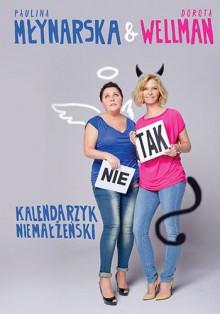 Kalendarzyk niemałżeński - Młynarska Paulina, Wellman Dorota
