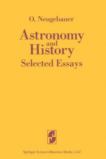 Astronomy and History Selected Essays - Otto Neugebauer
