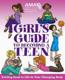 American Medical Association Girl's Guide to Becoming a Teen - Kate Gruenwald Pfeifer, Kate Gruenwald, Amy B. Middleman