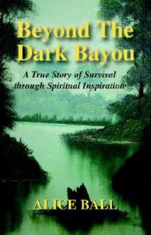 Beyond the Dark Bayou - Alice Ball Breuer
